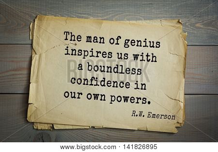 Aphorism Ralph Waldo Emerson (1803-1882) - American essayist, poet, philosopher, social activist quote. The man of genius inspires us with a boundless confidence in our own powers.