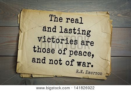 Aphorism Ralph Waldo Emerson (1803-1882) - American essayist, poet, philosopher, social activist quote. The real and lasting victories are those of peace, and not of war.