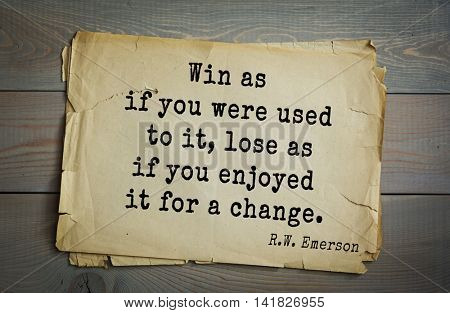 Aphorism Ralph Waldo Emerson (1803-1882) - American essayist, poet, philosopher, social activist quote. Win as if you were used to it, lose as if you enjoyed it for a change.