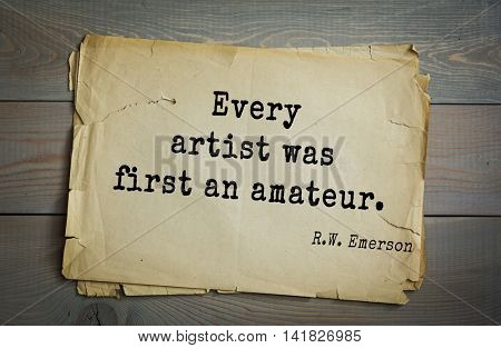 Aphorism Ralph Waldo Emerson (1803-1882) - American essayist, poet, philosopher, social activist quote. Every artist was first an amateur.