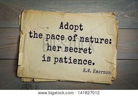 Aphorism Ralph Waldo Emerson (1803-1882) - American essayist, poet, philosopher, social activist quote. Adopt the pace of nature: her secret is patience.