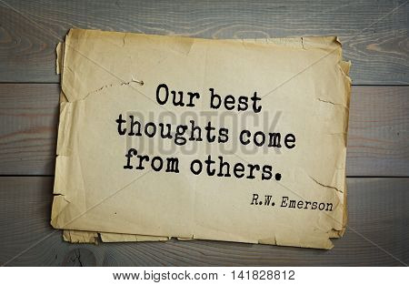 Aphorism Ralph Waldo Emerson (1803-1882) - American essayist, poet, philosopher, social activist quote.Our best thoughts come from others.