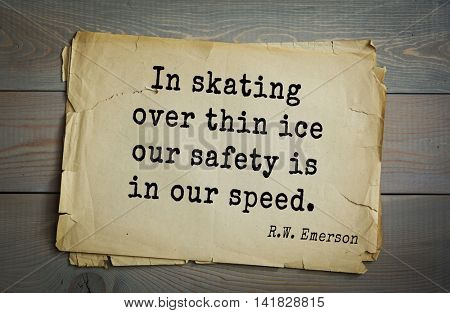 Aphorism Ralph Waldo Emerson (1803-1882) - American essayist, poet, philosopher, social activist quote. In skating over thin ice our safety is in our speed.