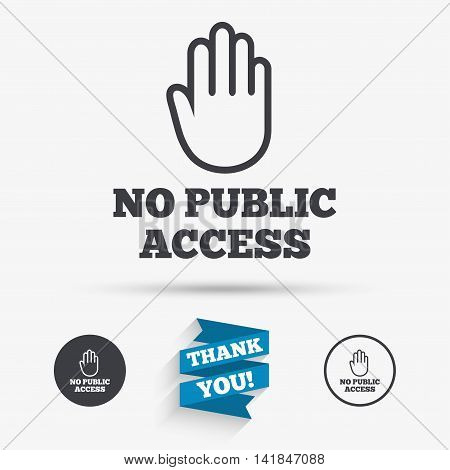No public access sign icon. Caution hand stop symbol. Flat icons. Buttons with icons. Thank you ribbon. Vector