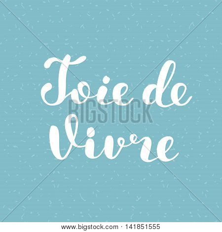 Joie De Vivre. Joy Of Life In French. Lettering.