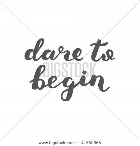 Dare To Begin. Brush Lettering.