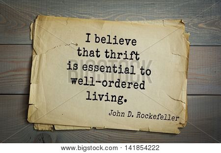 American businessman, billionaire John D. Rockefeller (1839-1937) quote.I believe that thrift is essential to well-ordered living.