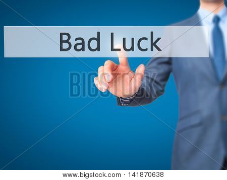 Bad Luck - Businessman Hand Pressing Button On Touch Screen Interface.