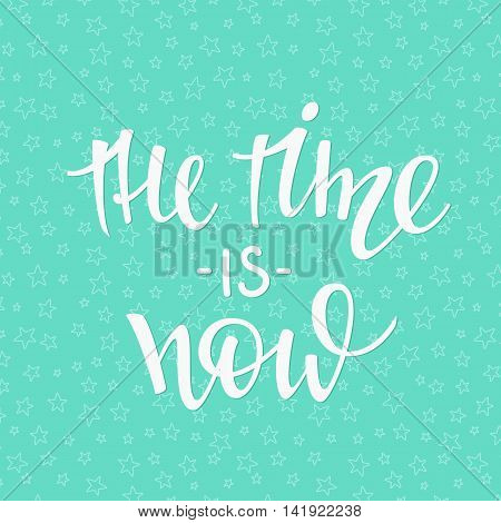 The time is now quote lettering. Calligraphy inspiration graphic design typography element. Hand written postcard. Cute simple vector sign.