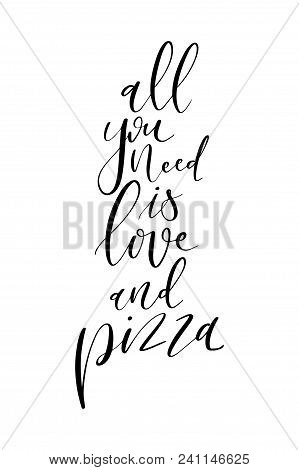 Hand Drawn Word. Brush Pen Lettering With Phrase All You Need Is Love And Pizza.