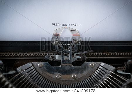 The Phrase Breaking News Typed On An Old Typewriter