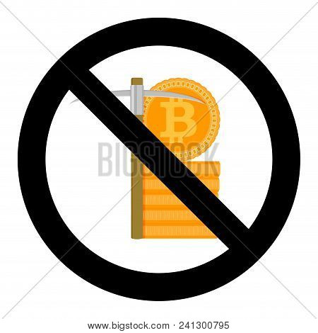 Ban Mine Bitcoin, Disallowed Bit-coin, Restriction And Forbidden Crypto. Vector Illustration