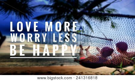 Motivational And Inspirational Quote - Love More, Worry Less, Be Happy. With Blurred Vintage Styled