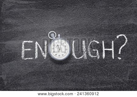 Enough Question Handwritten On Chalkboard With Vintage Precise Stopwatch Used Instead Of O