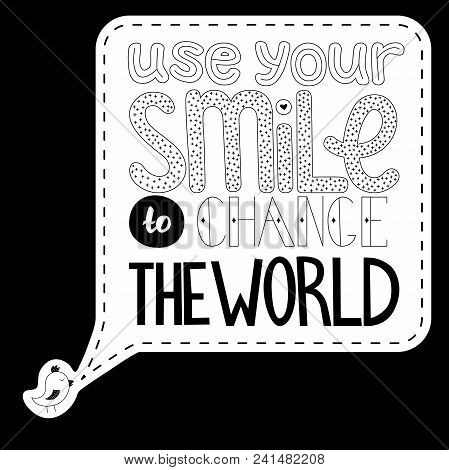Small Bird Saying Use Your Smile To Change The World. Card Design. Vector Illustration.