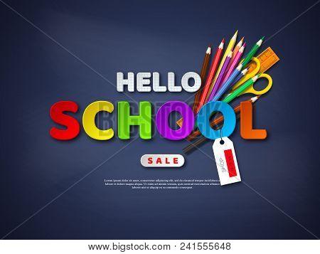 Hello School Sale Poster With Realistic School Supplies. Paper Cut Style Letters On Blackboard Backg