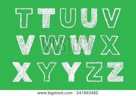 Handwritten White Bold Chalk Letter T, U, V, W, X, Y, Z On Green Background, Hand-drawn Chalk Font,