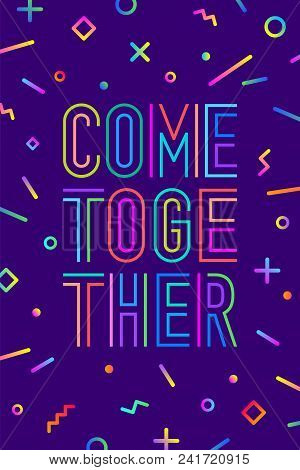 Come Together. Motivation Positive Poster And Banner. Come Together On Color Background With Geometr