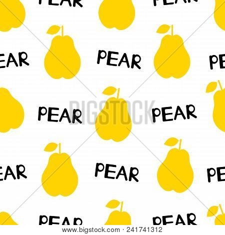 Seamless Pattern With Silhouettes Of The Yellow Pears  And Words Pear On The White Background. Vecto