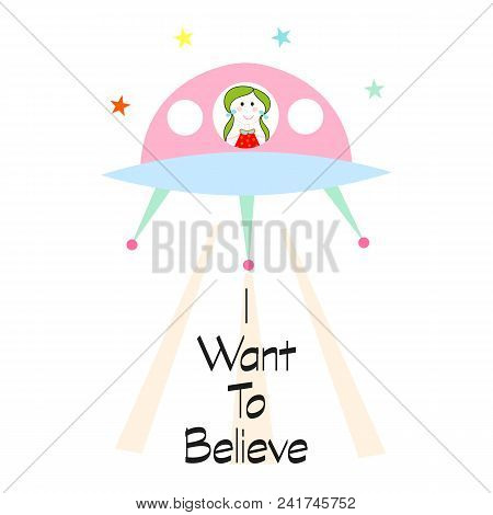i want to believe slogan with cute girl, spaceship or ufo vector. For kids t-shirt or all designs. poster