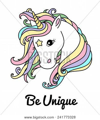 White Cute Unicorn Vector Head With Mane And Rainbow Hair, Inscription Be Unique. Illustration For T