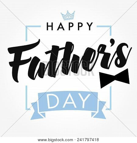 Happy Father`s Day Vector Lettering Background. Happy Fathers Day Calligraphy With Crown And Bow Tie