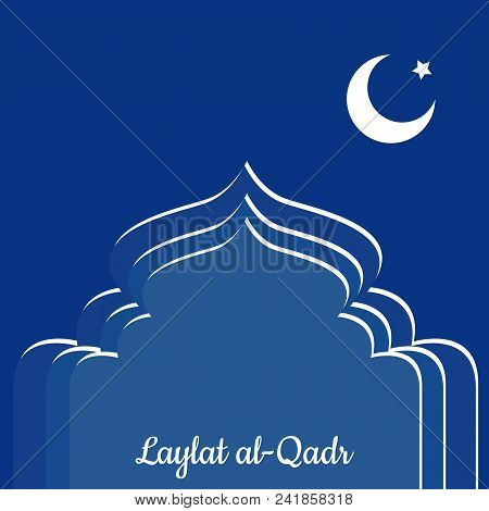 Laylat Al-qadr. Concept Of The Islamic Religion Holiday. Symbolic Silhouette Of The Mosque. Blue Sha