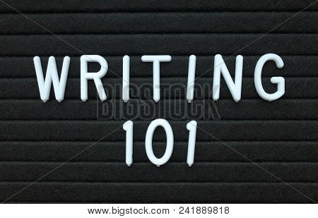 The Words Writing 101 In White Plastic Letters On A Black Letter Board As An Introduction To Writing
