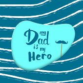 My Dad is My Hero quote papercut card. Handwritten lettering. Fathers day banner. Vector Illustration. poster