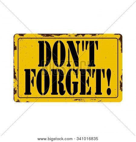 Dont Forget On Yellow Traffic Sign On A White Background