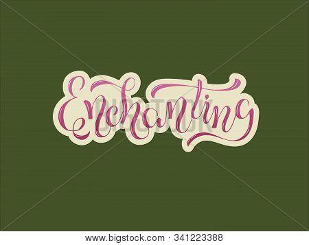 Vector Illustration Of Enchanting Brush Lettering For Banner, Flyer, Poster, Clothes, Postcard, Shop