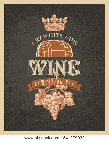 Vector Banner Or Label On A Wine Theme With A Hand-drawn Bunch Of Grapes, Wooden Barrel And Crown On