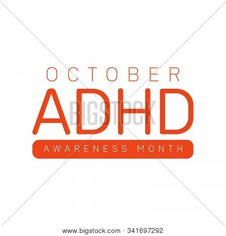 Adhd Awareness Month In October. Attention Deficit Hyperactivity Disorder. Celebrate Annual In Unite