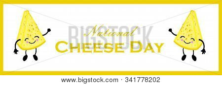 National Cheese Day. Postcard Or Banner For International Cheese Day. Cute Cartoon Cheesy Character.