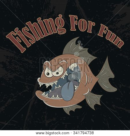 Big Toothy Fish. Vector Banner On The Theme Of Fishing With The Inscription On A Black Background An
