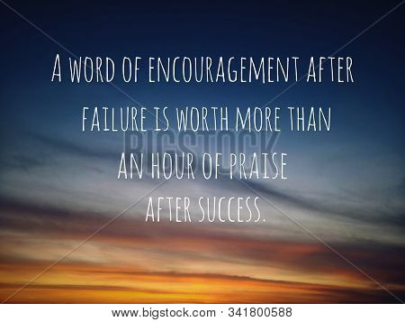 Inspirational Motivational Quote - A Word Of Encouragement After Failure Is Worth More Than An Hour