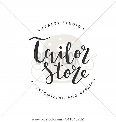 Tailor Store Logo, Pre-made Template For Atelier, Workshop Or Studio. Handwritten Lettering Logotype