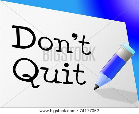 Don't Quit Indicates Persevere Quitting And Perseverance