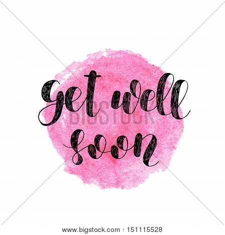 Get well soon. Brush hand lettering. Inspiring quote. Motivating modern calligraphy. Can be used for photo overlays, posters, holiday clothes, cards and more.