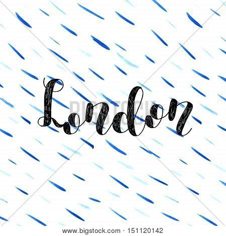 London. Brush hand lettering. Inspiring quote. Motivating modern calligraphy. Can be used for photo overlays, posters, holiday clothes, cards and more.