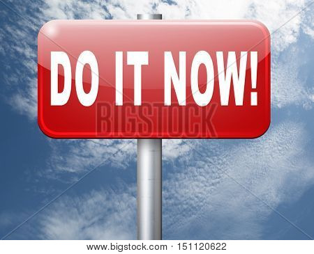 Do it now, it is the right time for real action. Act and dont waste time red road sign with text. 3D illustration