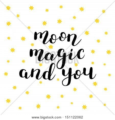 Moon, magic and you. Brush hand lettering. Inspiring quote. Motivating modern calligraphy. Can be used for photo overlays, posters, holiday clothes, cards and more.