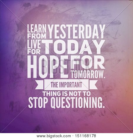 Inspirational Quote: Learn from yesterday live for today hope for tomorrow the important thing is not to stop questioning