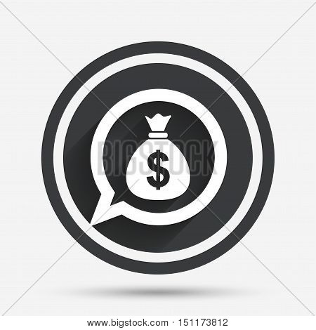 Money bag sign icon. Dollar USD currency speech bubble symbol. Circle flat button with shadow and border. Vector