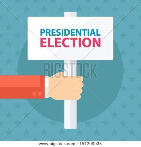 Male hand holding Presidential Election signboard. Flat design vector illustration.