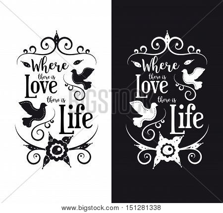Vector quote - Where there is love there is life. For printing on posters, t-shirts, gifts. To congratulations for a wedding, anniversary, Valentine s day or interior decoration.