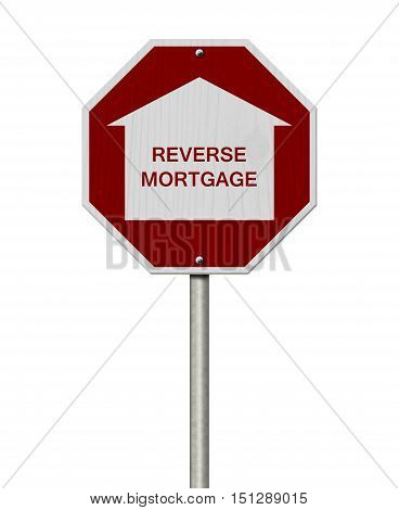 Stop Reverse Mortgage Borrowing Road Sign Red and White Stop Sign with words Reverse Mortgage isolated on white 3D Illustration