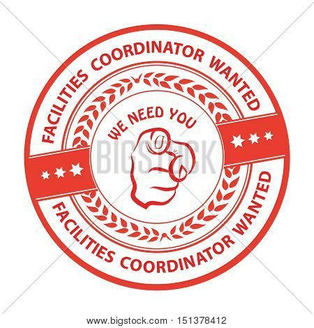 Facilities coordinator wanted. We need you! - advertising grunge blue stamp / sticker for employees / companies that are looking for hiring in this job market. Print colors used
