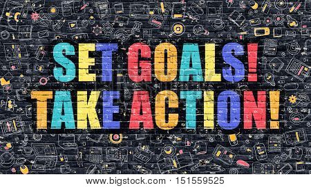 Multicolor Concept - Set Goals Take Action on Dark Brick Wall with Doodle Icons. Set Goals Take Action Business Concept. Set Goals Take Action on Dark Wall.