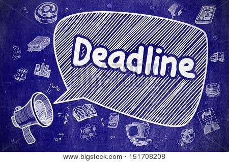 Business Concept. Bullhorn with Text Deadline. Cartoon Illustration on Blue Chalkboard. Deadline on Speech Bubble. Cartoon Illustration of Shouting Megaphone. Advertising Concept.